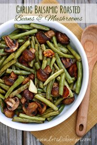 Garlic Balsamic Roasted Beans and Mushrooms